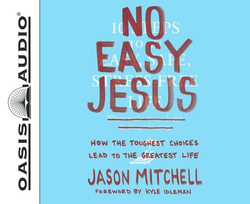 No Easy Jesus: How the Toughest Choices Lead to the Greatest Life; Includes PDF on Final Disc
