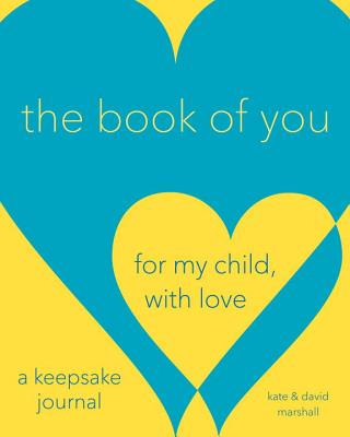 The Book of You: For My Child, With Love; a Keepsake Journal