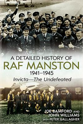 A Detailed History of Raf Manston 1941-1945: Invicta—The Undefeated