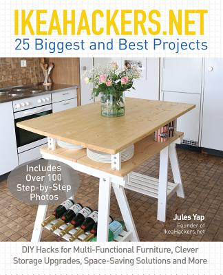 Ikeahackers.net 25 Biggest and Best Projects: DIY Hacks for Multi-Functional Furniture, Clever Storage Upgrades, Space-Saving So