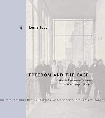 Freedom and the Cage: Modern Architecture and Psychiatry in Central Europe, 1890-1914