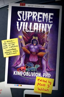 Supreme Villainy: A Behind The - Scenes Look A the Most (In)Famous Supervillain Memoir Never Published