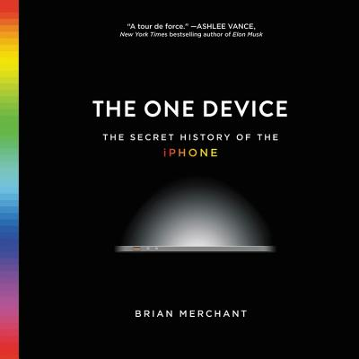 The One Device: The Secret History of the iPhone, Includes PFD of Supplemental Material