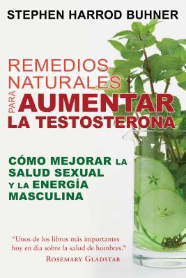 Remedios naturales para aumentar la testosterona /Natural Remedies to Increase Testosterone: Cómo mejorar la salud sexual y la e