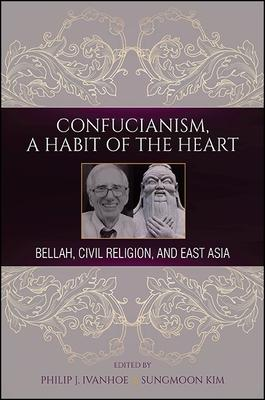 Confucianism, A Habit of the Heart: Bellah, Civil Religion, and East Asia