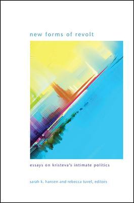 New Forms of Revolt: Essays on Kristeva's Intimate Politics