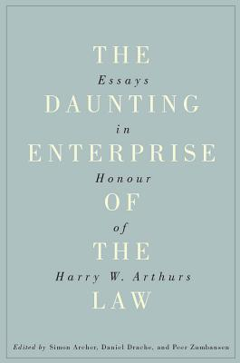 The Daunting Enterprise of the Law: Essays in Honour of Harry W. Arthurs
