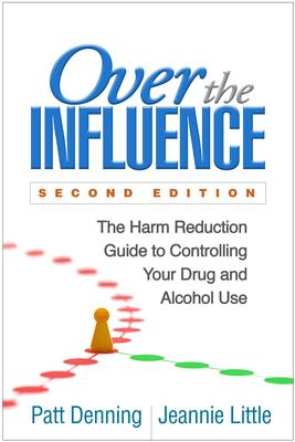 Over the Influence: The Harm Reduction Guide to Controlling Your Drug and Alcohol Use