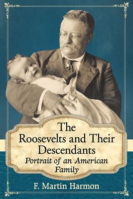 The Roosevelts and Their Descendants: Portrait of an American Family