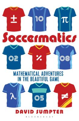Soccermatics: Mathematical Adventures in the Beautiful Game: Pro-Edition