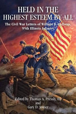 Held in the Highest Esteem by All: The Civil War Letters of William B. Chilvers, 95th Illinois Infantry