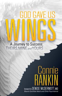God Gave Us Wings: A Journey to Success: Theirs, Mine and Yours!