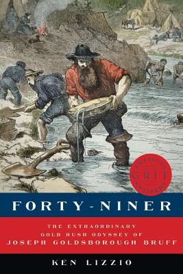 Forty-Niner: The Extraordinary Gold Rush Odyssey of Joseph Goldsborough Bruff