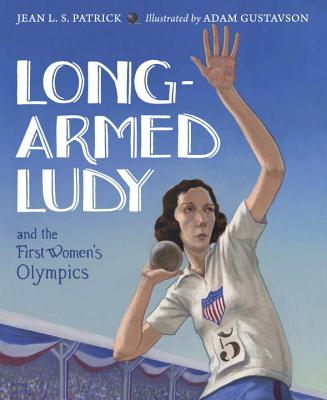 Long-Armed Ludy and the First Women's Olympics: Based on a True Story of Lucile Ellerbe Godbold