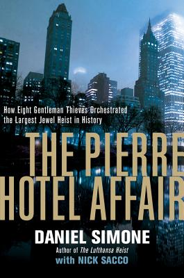 The Pierre Hotel Affair: How Eight Gentlemen Thieves Orchestrated the Largest Jewel Heist in History