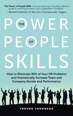 The Power of People Skills: How to Eliminate 90% of Your HR Problems and Dramatically Increase Team and Company Morale and Perfo