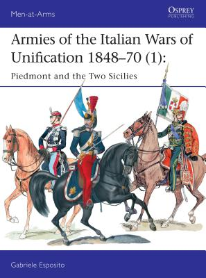 Armies of the Italian Wars of Unification, 1848-70 (1): Piedmont & the Two Sicilies