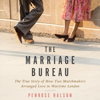 The Marriage Bureau: The True Story of How Two Matchmakers Arranged Love in Wartime London: Library Edition
