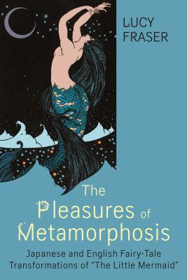 The Pleasures of Metamorphosis: Japanese and English Fairy Tale Transformations of The Little Mermaid