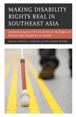 Making Disability Rights Real in Southeast Asia: Implementing the UN Convention on the Rights of Persons With Disabilities in AS