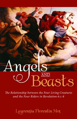 Angels and Beasts: The Relationship between the Four Living Creatures and the Four Riders in Revelation 6:1-8