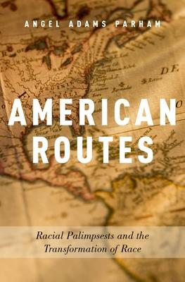 American Routes: Racial Palimpsests and the Transformation of Race