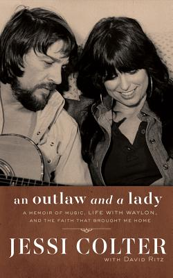 An Outlaw and a Lady: A Memoir of Music, Life With Waylon, and the Faith That Brought Me Home; Library Edition