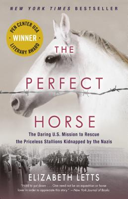 The Perfect Horse: The Daring U.S. Mission to Rescue the Priceless Stallions Kidnapped by the Nazis