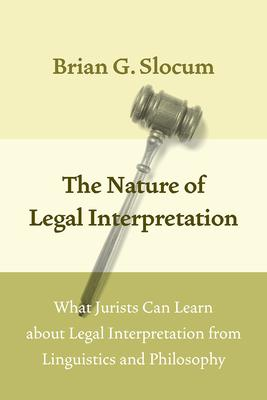 The Nature of Legal Interpretation: What Jurists Can Learn about Legal Interpretation from Linguistics and Philosophy