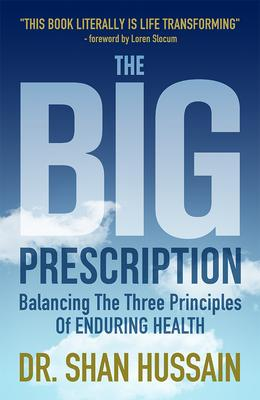 The Big Prescription: Balancing the Three Principles of Enduring Health