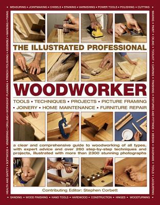 The Illustrated Professional Woodworker: Tools, Techniques, Projects, Picture Framing, Joinery, Home Maintenance, Furniture Repa