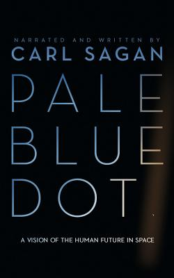 Pale Blue Dot: A Vision of the Human Future in Space: Library Edition
