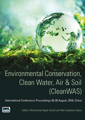 Environmental Conservation, Clean Water, Air & Soil (CleanWAS): International Conference Proceedings 26-28 August, 2016, China