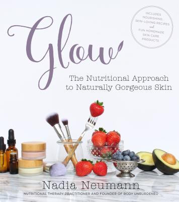 Glow: The Nutritional Approach to Naturally Gorgeous Skin