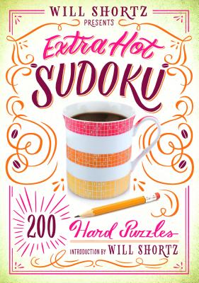 Will Shortz Presents Extra Hot Sudoku: 200 Hard Puzzles