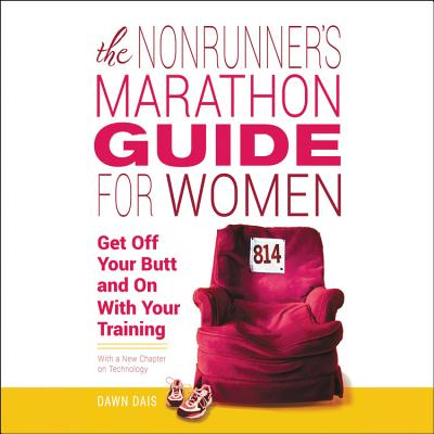 The Nonrunner's Marathon Guide for Women: Get Off Your Butt and on With Your Training, With a New Chapter on Technology