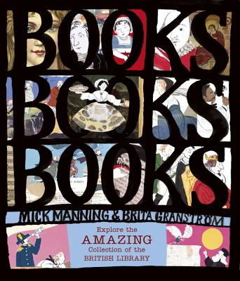 Books! Books! Books!: Explore the Amazing Collection of the British Library