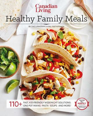 Healthy Family Meals: By Canadian Living Test Kitchen