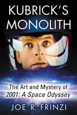 Kubrick's Monolith: The Art and Mystery of 2001: a Space Odyssey
