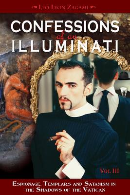 Confessions of an Illuminati: Espionage, Templars and Satanism in the Shadows of the Vatican