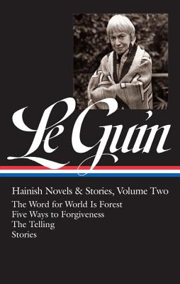 Ursula K. Le Guin: The Word for World Is Forest / Stories / Five Ways to Forgiveness / the Telling