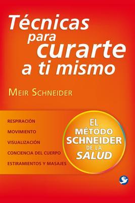 Técnicas para curarte a ti mismo/ Techniques to heal yourself: El método Schneider de la salud/ The method health Schneider