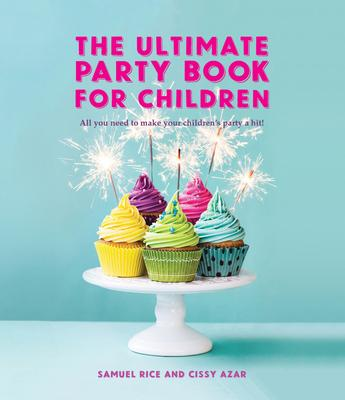 The Ultimate Party Book for Children: All You Need to Make Your Children's Party a Hit!