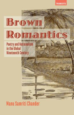 Brown Romantics: Poetry and Nationalism in the Global Nineteenth Century