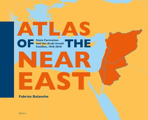 Atlas of the Near East: State Formation and the Arab-Israeli Conflict, 1918-2010