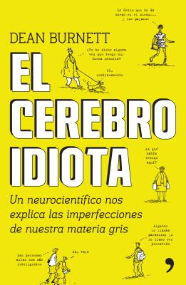 El cerebro idiota/ The Idiot Brain: What Your Headis Really Up to: Un Neurocientifico Nos Explica Las Imperfecciones De Nuestra