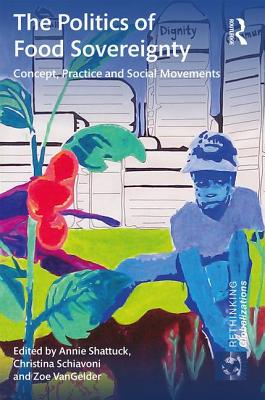 The Politics of Food Sovereignty: Concept, Practice and Social Movements