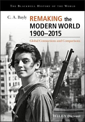 Remaking the Modern World 1900-2015: Global Connections and Comparisons