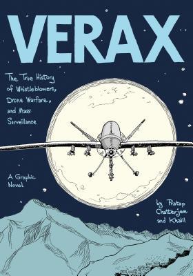 Verax: The True History of Whistleblowers, Drone Warfare, and Mass Surveillance
