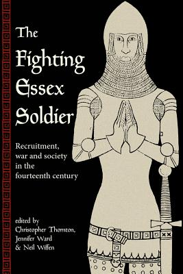 The Fighting Essex Soldier: Recruitment, War and Society in the Fourteenth Century